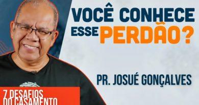 PERDOAR: A Única Maneira de ter um Casamento Feliz  Pr. Josué Gonçalves #7DesafiosDoCasamento