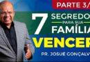 7 SEGREDOS PARA SUA FAMÍLIA VENCER! PARTE 3   •LIVE   Pr. Josué Gonçalves