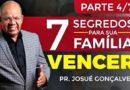 7 SEGREDOS PARA SUA FAMÍLIA VENCER! PARTE 4 LIVE  Pr. Josué Gonçalves