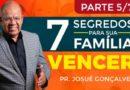 7 SEGREDOS PARA SUA FAMÍLIA VENCER! PARTE 5 LIVE Pr. Josué Gonçalves
