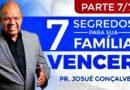 7 SEGREDOS PARA SUA FAMÍLIA VENCER! (ÚLTIMA PARTE!!)   •LIVE   Pr. Josué Gonçalves